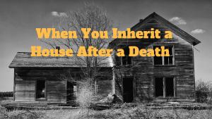 inherit a house
